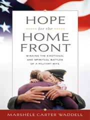 Hope for the Home Front: Winning the Emotional and Spiritual Battles of a Military Wife ebook by Marshéle Carter Waddell