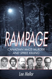 Rampage - Canadian Mass Murder and Spree Killing ebook by Lee Mellor