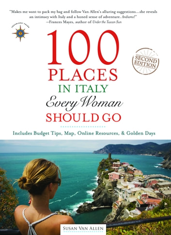 100 Places in Italy Every Woman Should Go ebook by Susan Van Allen