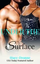 Under the Surface - A BWWM Romance ebook by Stacy-Deanne