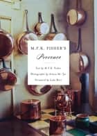 M.F.K. Fisher's Provence ebook by M. F. K. Fisher,Aileen Ah-Tye