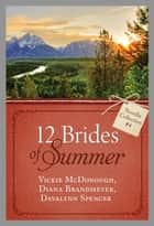 The 12 Brides of Summer - Novella Collection #4 ebook by Vickie McDonough,Diana Lesire Brandmeyer,Davalynn Spencer