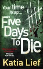 Five Days to Die ebook by Katia Lief