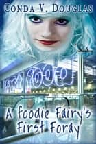 A Foodie Fairy's First Foray ebook by Conda V. Douglas