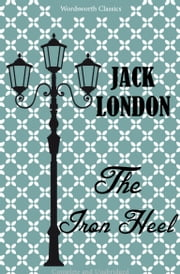 The Iron Heel ebook by Jack London,Albert G. Glover