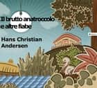 Il brutto anatroccolo e altre fiabe ebook by Hans Christian Andersen