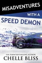 Misadventures with a Speed Demon ebook by Chelle Bliss
