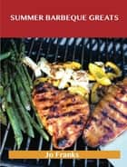 Summer Barbeque Greats: Delicious Summer Barbeque Recipes, The Top 87 Summer Barbeque Recipes ebook by Jo Franks
