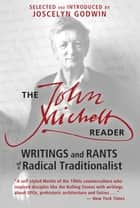 The John Michell Reader - Writings and Rants of a Radical Traditionalist ebook by John Michell, Joscelyn Godwin