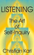 Listening: The Art of Self-Inquiry ebook by Christian Karl