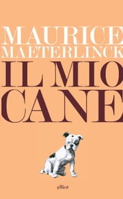 Il mio cane ebook by Maurice Maeterlinck, Raphael Branchesi