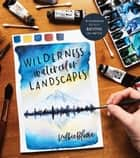 Wilderness Watercolor Landscapes - 30 Eye-Catching Scenes Anyone Can Master ebook by Kolbie Blume