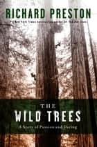 The Wild Trees - A Story of Passion and Daring ebook by Richard Preston