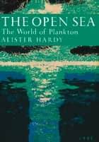 The Open Sea: The World of Plankton (Collins New Naturalist Library, Book 34) ebook by Alister Hardy