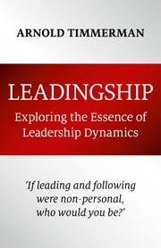 Leadingship - Exploring the Essence of Leadership Dynamics ebook by Arnold Timmerman