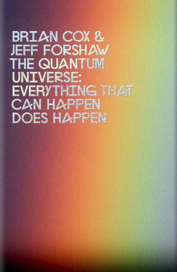 The Quantum Universe - Everything that can happen does happen ebook by Brian Cox,Jeff Forshaw