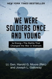 We Were Soldiers Once . . . and Young - Ia Drang—The Battle That Changed the War in Vietnam ebook by Joseph L. Galloway, Lt. Gen. Harold G. Moore