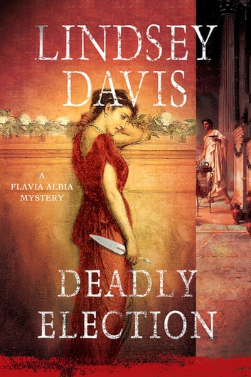 Deadly Election - A Flavia Albia Mystery ebook by Lindsey Davis