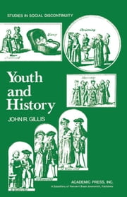Youth and History: Tradition and Change in European Age Relations 1770-Present ebook by Gillis, John R.