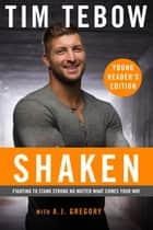 Shaken: Young Reader's Edition - Fighting to Stand Strong No Matter What Comes Your Way ebook by Tim Tebow