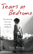 Tears at Bedtime ebook by Andrew Crofts, Tom Wilson