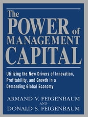 The Power of Management Capital: Reconnecting the Disconnected Corporation ebook by Feigenbaum, Armand