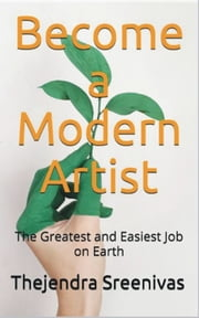 Become a Modern Artist: The Greatest and Easiest Job on Earth ebook by Thejendra Sreenivas