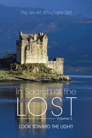 In Search of the Lost Volume 2 - LOOK TO THE LIGHT! ebook by Emily Jane; Jeffrey Eugene Elliott