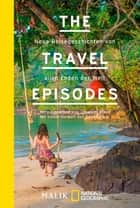 The Travel Episodes - Neue Reisegeschichten von allen Enden der Welt ebook by Johannes Klaus, Gesa Neitzel