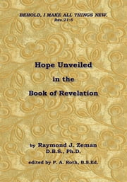 Hope Unveiled in the Book of Revelation ebook by Raymond J. Zeman, D.B.S., Ph.D.