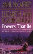 Powers That Be ebook by Anne McCaffrey, Elizabeth Ann Scarborough