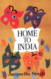 Home to India ebook by Jacquelin Singh