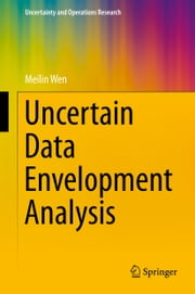 Uncertain Data Envelopment Analysis ebook by Meilin Wen