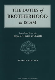 The Duties of Brotherhood in Islam ebook by Imam al-Ghazali,Muhtar Holland