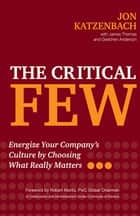 The Critical Few - Energize Your Company's Culture by Choosing What Really Matters eBook by Jon R. Katzenbach, James Thomas, Gretchen Anderson