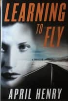 Learning to Fly ebook by April Henry