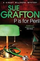 P is for Peril: A Kinsey Millhone Novel 16 ebook by