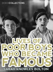Lives Of Poor Boys Who Became Famous ebook by Sarah Knowles Bolton