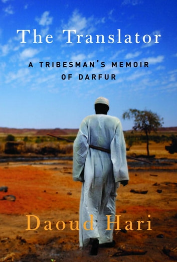The Translator - A Tribesman's Memoir of Darfur ebook by Daoud Hari