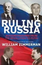 Ruling Russia - Authoritarianism from the Revolution to Putin 電子書 by William Zimmerman, William Zimmerman