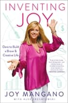 Inventing Joy - Dare to Build a Brave & Creative Life ebook by Joy Mangano, Alex Tresniowski