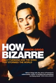 How Bizarre - Pauly Fuemana and the Song That Stormed the World ebook by Simon Grigg