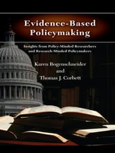 Evidence-Based Policymaking - Insights from Policy-Minded Researchers and Research-Minded Policymakers ebook by Karen Bogenschneider,Thomas J. Corbett