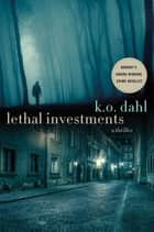 Lethal Investments - A Thriller ebook by K. O. Dahl
