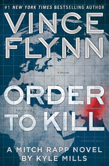 Order to Kill - A Novel ebook by Vince Flynn,Kyle Mills