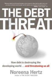 The Debt Threat - The Story of Third World Debt ebook by Noreena Hertz
