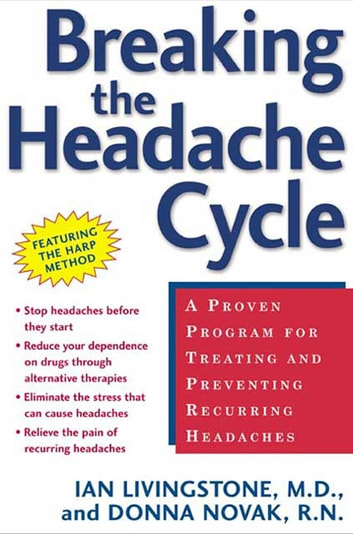Breaking the Headache Cycle - A Proven Program for Treating and Preventing Recurring Headaches ebook by Ian Livingstone,Donna Novak