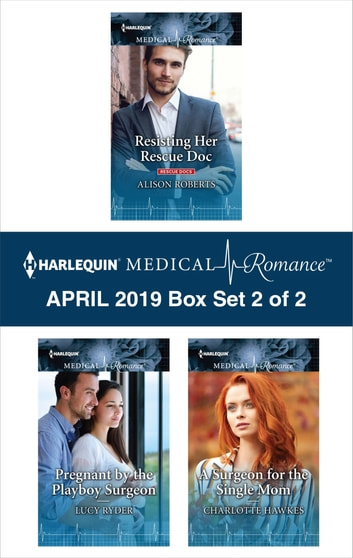 Harlequin Medical Romance April 2019 - Box Set 2 of 2 eBook by Alison Roberts,Lucy Ryder,Charlotte Hawkes