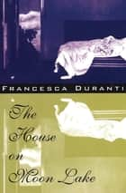The House on Moon Lake ebook by Francesca Duranti