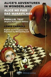 Alice's Adventures in Wonderland Alice No Pais Das Maravilhas Parallel Text (English-Portuguese) Edition ebook by Lewis Carroll